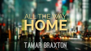 Tamar Braxton - All The Way Home (Lyric Video)