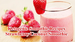 Ketogenic Smoothie Recipes - Strawberry Coconut Smoothie