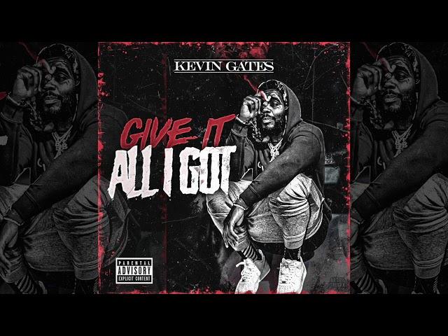 Kevin Gates - Give It All I Got (Prod by Drumma Boy)
