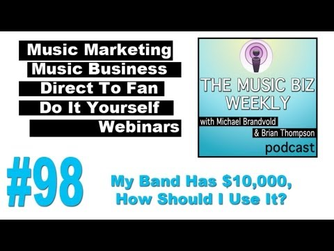 My Band Has $10,000, How Should I Use It on The Music Biz Weekly