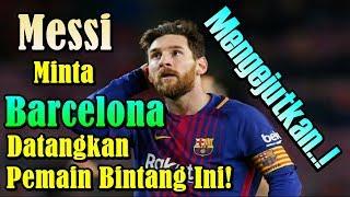 MENGEJUTKAN!!! Lionel Messi Minta Barcelona Datangkan Pemain Bintang Ini!