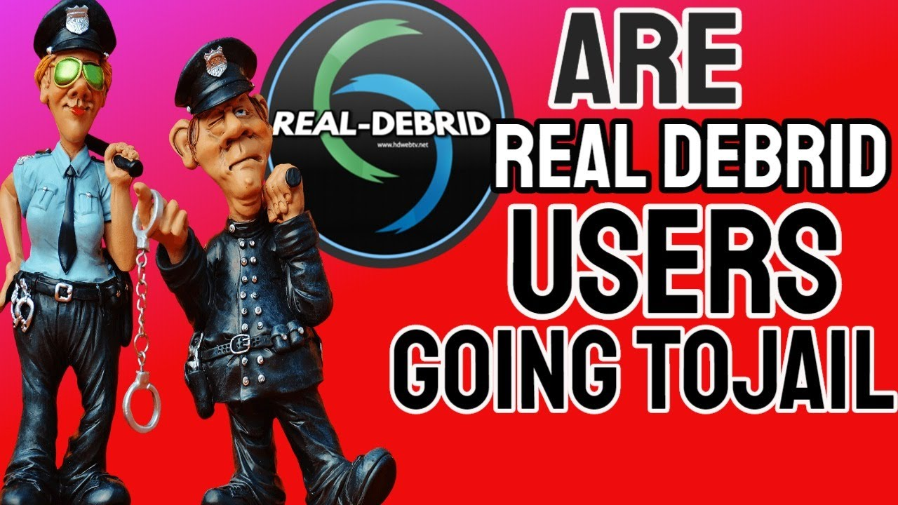 Are Real Debrid Users going to Jail? Is it possible? 😥😥