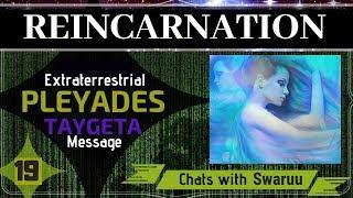 Reincarnation: Direct Extraterrestrial Pleiadian Message (Swaruu - Taygeta)