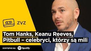 ZVZ #139 – Tom Hanks, Keanu Reeves, Pitbull – celebryci, którzy są mili