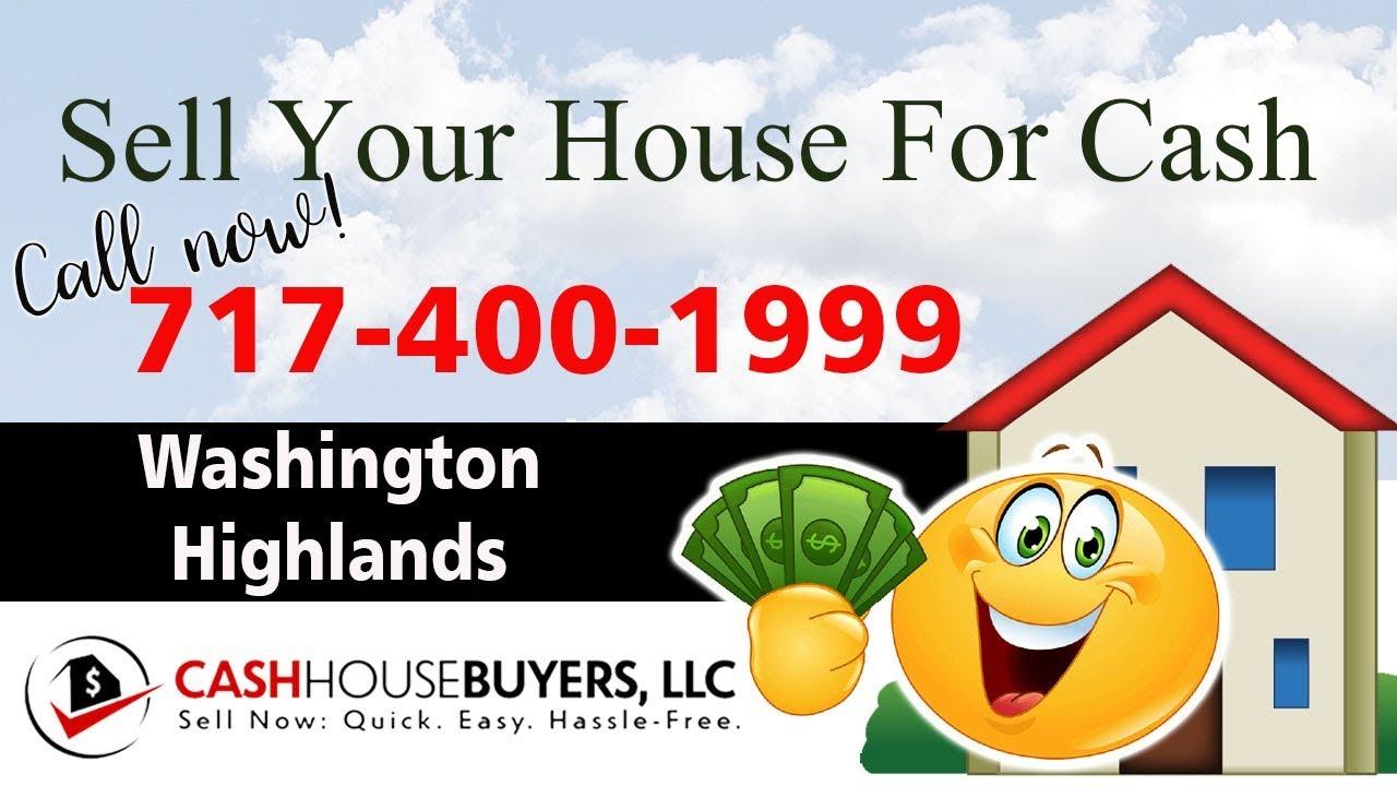SELL YOUR HOUSE FAST FOR CASH Washington Highlands Washington DC   CALL 717 400 1999   We Buy Houses