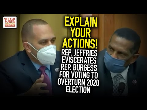 Explain Your Actions! Rep. Jeffries Eviscerates Rep. Burgess For Voting To Overturn 2020 Election