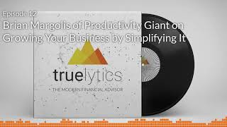 Modern Financial Advisor Podcast - Episode 12 - Brian Margolis of Productivity Giant