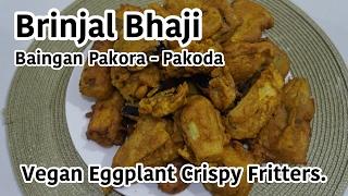 Brinjal Bhaji Recipe - Baingan Pakora - Pakoda - Vegan Eggplant Crispy Fritters