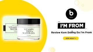Kem Dưỡng Ẩm I'm From Vitamin Tree Water-Gel - Review Chi Tiết Và Hướng Dẫn Sử Dụng