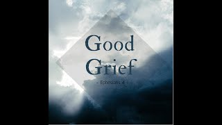 """Good Grief"" Ephesians 4"