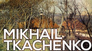 Mikhail Tkachenko: A collection of 62 paintings (HD)