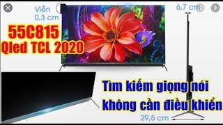 Review Qled Tivi TCL 2020 55C815 4K Androi 9.0 tìm kiếm giọng nói không cần Remote quá Chất