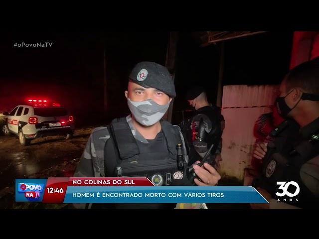 Homem é encontrado morto com vários tiros no Colinas do Sul - O Povo na TV