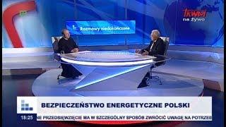 Rozmowy niedokończone: Bezpieczeństwo energetyczne Polski cz.I