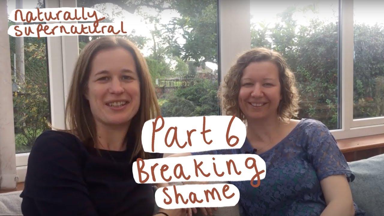 Breaking shame | Part 6 - Naturally Supernatural Series