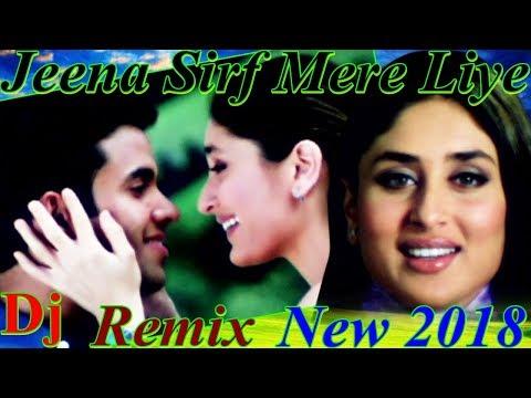 Jeena Sirf Mere Liye !! 2018 Full New Dj Remix