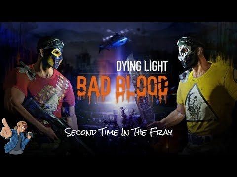 SECOND TIME IS JUST AS BAD - Dying Light Bad Blood Two |
