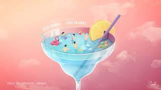 Half an Orange - Cold Drinks & Cool Friends (Remix)
