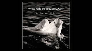Whispers In The Shadow - The Urgency of Now - 2018 - (Full Album)