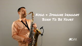 Kygo & Imagine Dragons - Born To Be Yours (Saxophone Cover by JK Sax)