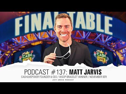 Podcast #137: Matt Jarvis / CashLivePoker Founder & CEO / WSOP Bracelet Winner / November 9er