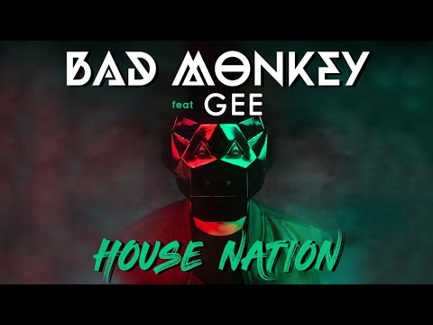 Bad Monkey feat Gee - House Nation