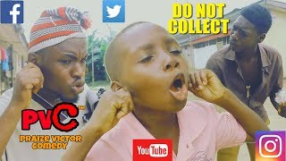 DO NOT COLLECT PRAIZE VICTOR COMEDY Nigerian Comedy