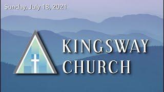 Kingsway Church Online - July 18, 2021