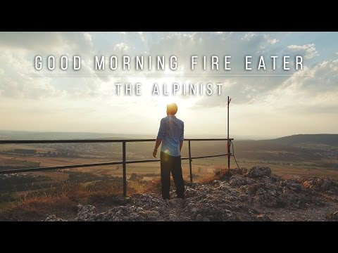 Good Morning Fire Eater - The Alpinist (Official Video)