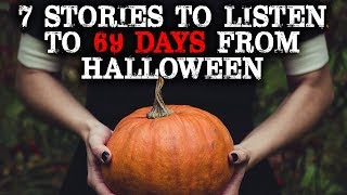 7 Stories to Listen to 69 Days from Halloween   CreepyPasta Storytime