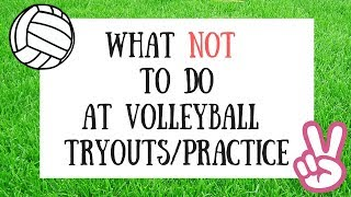 WHAT TO WEAR / WHAT NOT TO DO AT VOLLEYBALL TRYOUTS!!!