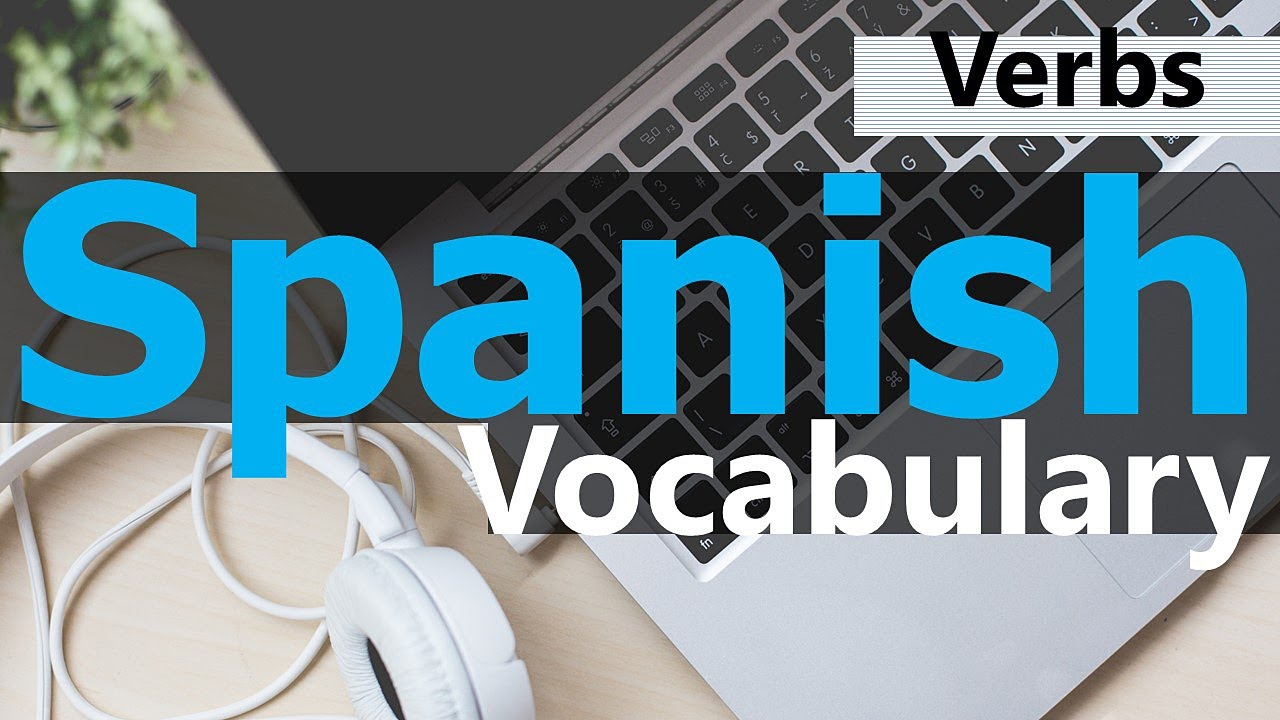 45 Most Common Spanish Verbs