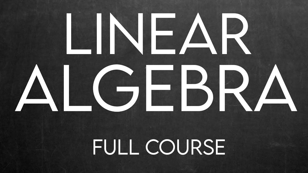 Linear Algebra Full Course | Linear Algebra for beginners