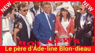 """Le père d'Adeline Blondieau réagit suite à la mort de Johnny: """"On s'est fâché"""