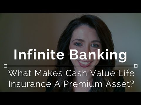 Infinite Banking - What Makes Cash Value Life Insurance a Premium Asset?