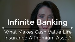 Infinite Banking - What Makes Cash Value Life Insurance a Premium Asset?