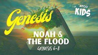 Atco Kids | Noah & The Flood I Genesis 6-8