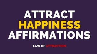 Attract Happiness Affirmation - Extremely POWERFUL ★★★★★