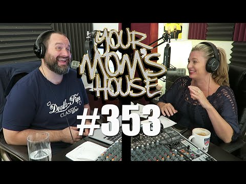 Your Mom's House Podcast - Ep. 353