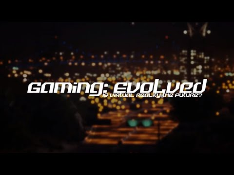 [SBM] Gaming: Evolved - Is Virtual Reality Really the Future?