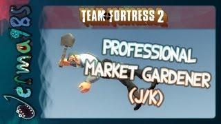 TF2: Professional Market Gardener (J/K) [Live Stipulation/Dumbness]