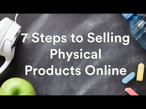 7 Steps to Selling Physical Products Online in 2020