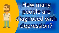 How many people are diagnosed with depression ? |Mostly Asked Health Questions & Answers