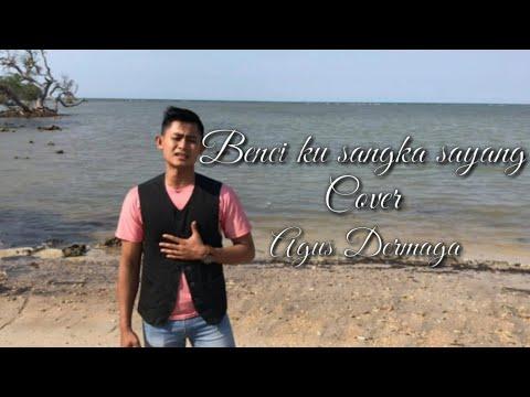 benci-ku-sangka-sayang---sonia-cover-by-agus-dermaga