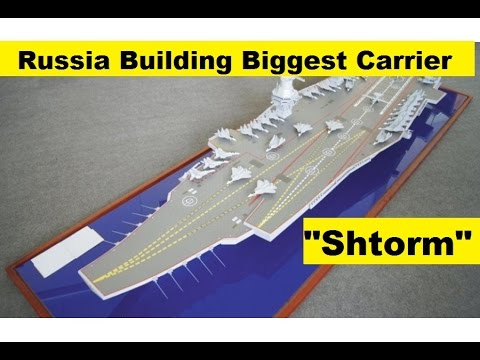 "Russian Building ""Shtorm"" Biggest Aircraft Carrier"