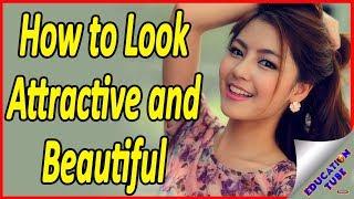 कैसे दिखे खूबसूरत - How to Look Attractive and Beautiful