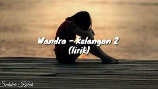 Wandra  - Kelangan 2 (lirik)