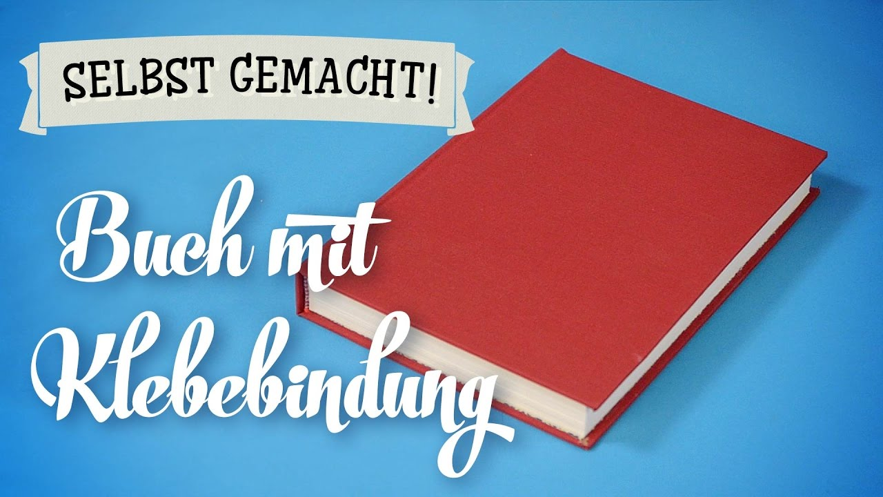 buch mit klebebindung selber machen diy tutorial deutsch german youtube. Black Bedroom Furniture Sets. Home Design Ideas