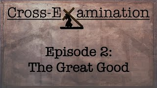Cross-Examination ( Episode 2 - The Great Good )