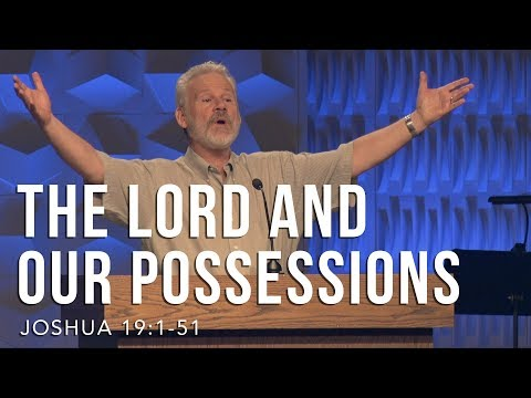 Joshua 19:1-51, The Lord And Our Possessions